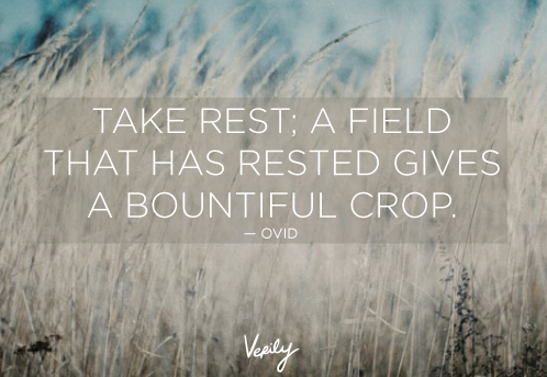 Ovid quote, take rest; a field that has rested gives a bountiful crop, Slow Life Movement